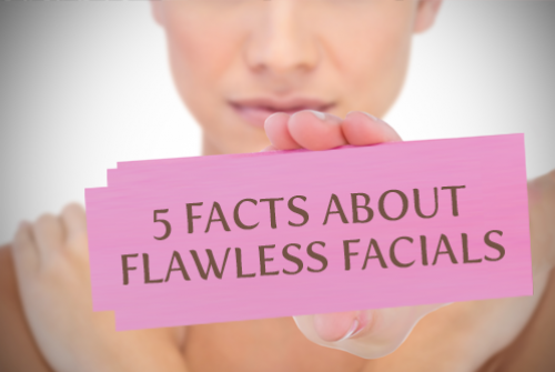 5 Facts About Flawless Facials